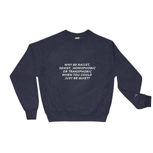 Why Be Racist Navy Champion Sweatshirt