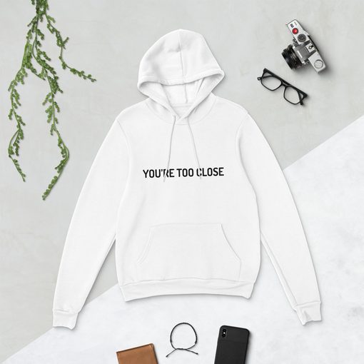 Too Close White Bella + Canvas Hoodie