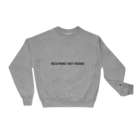 Money Not Friends Grey Champion Sweatshirt