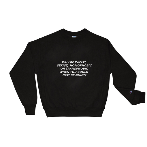 Why Be Racist Black Champion Sweatshirt